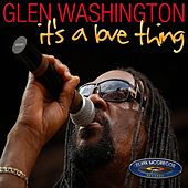 Play & Download Its a Love Thing by Glen Washington | Napster