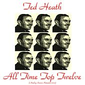 Play & Download All Time Top Twelve (Remastered 2015) by Ted Heath | Napster
