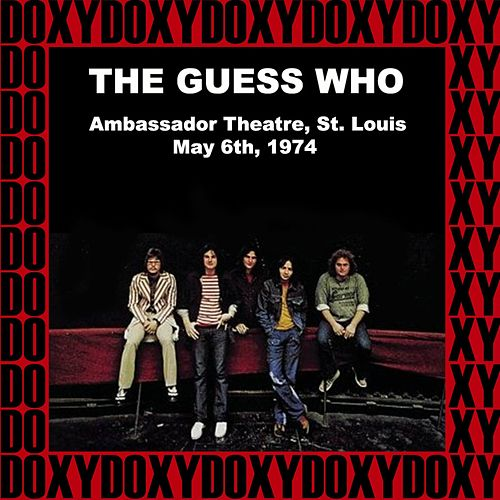 Ambassador Theatre, St. Louis Mo. May 6th, 1974 (Doxy Collection, Remastered, Live on Fm Broadcasting) by The Guess Who