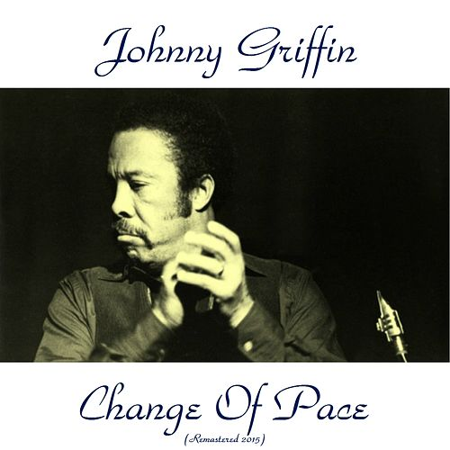 Play & Download Change of Pace (Remastered 2015) by Johnny Griffin | Napster