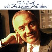 Play & Download Ted Heath at the London Palladium (Remastered 2015) by Ted Heath | Napster