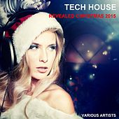 Tech House Revealed Christmas 2015 by Various Artists