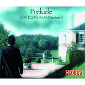 Prelude (On Earth as in Heaven) by Globus