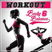 Play & Download Workout - Body Balance, Vol. 6 by Various Artists | Napster