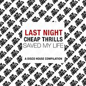 Last Night Cheap Thrills Saved My Life (A Disco House Compilation) by Various Artists