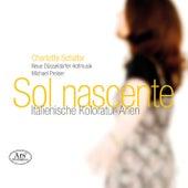 Play & Download Sol nascente: Italienische Koloratur-Arien by Charlotte Schäfer | Napster
