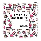 Play & Download Seven Years Barking Loud, Vol. 3 by Various Artists | Napster
