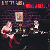 Play & Download Found A Reason by The Mad Tea Party | Napster