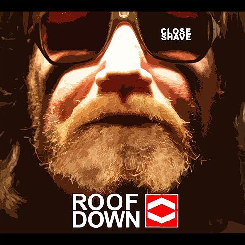 Play & Download Close Shave by Roof Down | Napster
