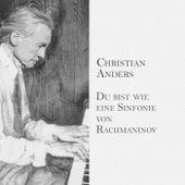Play & Download Du bist wie eine Sinfonie von Rachmaninov by Christian Anders | Napster