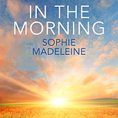 Play & Download In the Morning by Sophie Madeleine | Napster