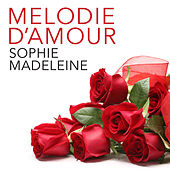Play & Download Melodie d'amour by Sophie Madeleine | Napster