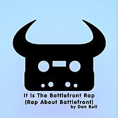 Play & Download It Is the Battlefront Rap (Rap About Battlefront) by Dan Bull | Napster