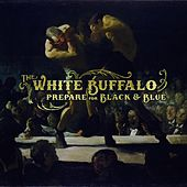 Play & Download Prepare for Black and Blue - EP by The White Buffalo | Napster