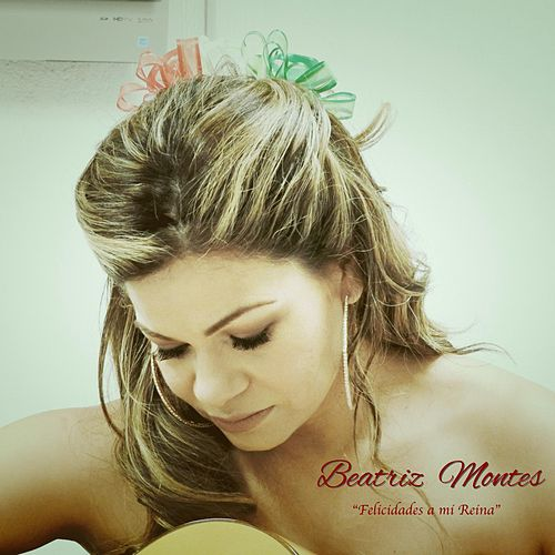 Play & Download Felicidades a Mi Reina by Beatriz Montes | Napster