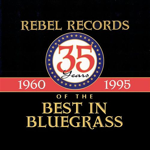 Play & Download Rebel Records: 35 Years of the Best in Bluegrass (1960-1995) by Various Artists | Napster