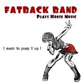 Play & Download Fatback Band Plays House Music (music to Pump U Up) by Fatback Band | Napster