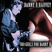 Play & Download 100 Girls for Danny B. by Danny B. Harvey | Napster