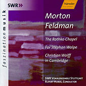 Play & Download Morton Feldman: The Rothko Chapel, For Stephan Wolpe, C. Wolff in Cambridge by SWR Vokalensemble Stuttgart | Napster
