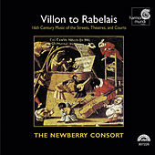 Play & Download Villon To Rabelais - 16th Century Music of the Streets, Theatres, and Courts by The Newberry Consort | Napster