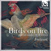 Birds on Fire - Jewish Music for Viols by Fretwork