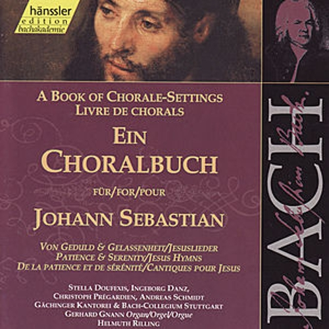 Johann Sebastian Bach: Ein Choralbuch für Johann Sebastian - Von Geduld und Gelassenheit, Jesuslieder von Ste. Genevieve Guignolee Sngrs