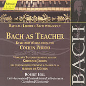 Play & Download Bach as Teacher - Keyboard Works from the Cöthen period by Robert Hill | Napster