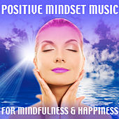 Play & Download Positive Mindset Music for Mindfulness & Happiness by Various Artists | Napster