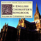 Mendelssohn, Mozart, Tallis, Bach, Byrd: An English Chorister's Songbook von Salisbury Cathedral Choir