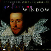 Orlando Gibbons: Go From My Window - Music for Viols, Vol. 2 by Concordia