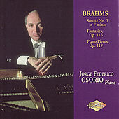 BRAHMS: Piano Sonata No.3 / Fantasies / Piano Pieces, Op. 119 by Jorge Federico Osorio