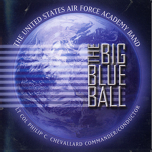 Play & Download The Big Blue Ball by US Air Force Academy Band | Napster