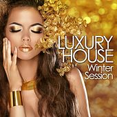 Luxury House Winter Session (Deep & Cool Beats Finest Selection) by Various Artists