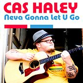 Play & Download Neva Gonna Let U Go by Cas Haley | Napster