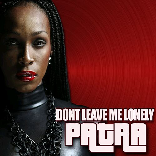 Play & Download Don't Leave Me Lonely by Patra | Napster