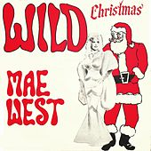 Play & Download Wild Christmas by Mae West | Napster