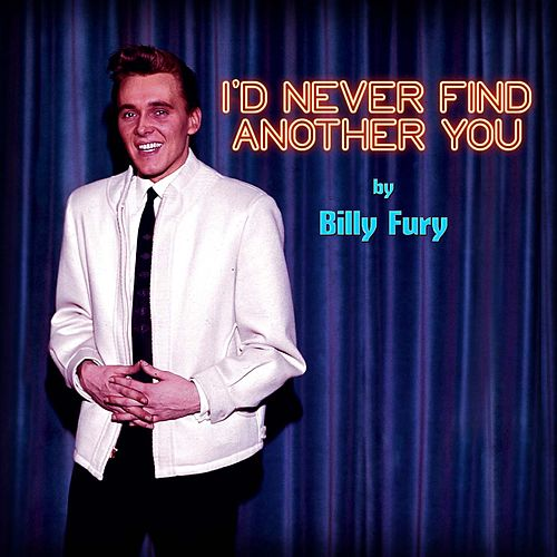 Play & Download I'd Never Find Another You by Billy Fury | Napster