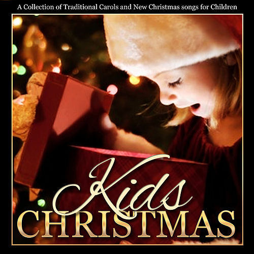 Play & Download Kids Christmas - A Collection of Traditional Carols and New Songs for Children by Christmas Choir | Napster