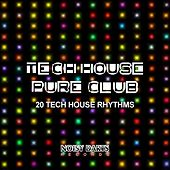 Play & Download Tech House Pure Club (20 Tech House Rhythms) by Various Artists | Napster