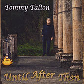 Until After Then by Tommy Talton