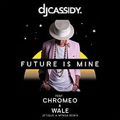 Play & Download Future Is Mine (feat. Chromeo & Wale) (Jetique x MYNGA  Remix) by DJ Cassidy | Napster