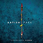 Play & Download Aatish Para by Sukhwinder Singh | Napster