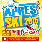 Apres Ski 2016 - Die Hits der Saison by Various Artists
