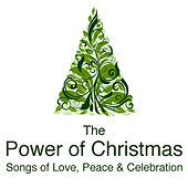 Play & Download The Power of Christmas - Songs of Love, Peace and Celebration by Various Artists | Napster