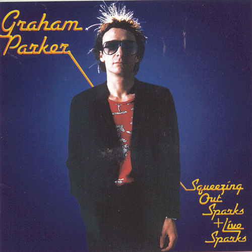 Play & Download Squeezing Out Sparks & Live Sparks by Graham Parker | Napster