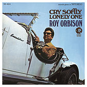Cry Softly Lonely One by Roy Orbison