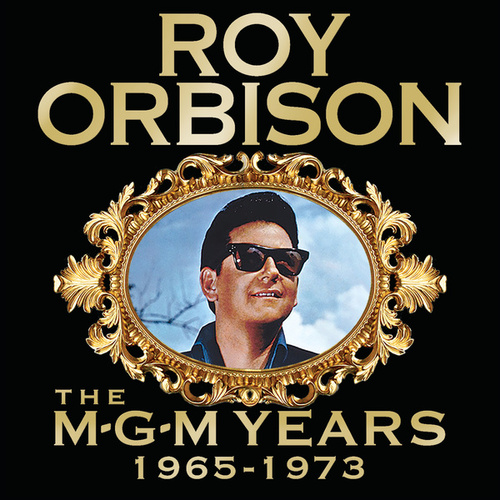 Roy Orbison: The MGM Years 1965 - 1973 by Roy Orbison