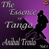 Play & Download The Essence of Tango: Aníbal Troilo, Vol. 1 by Anibal Troilo | Napster