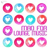 Play & Download Mad for Lounge Music by Various Artists | Napster