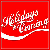 Holidays Are Coming (From the